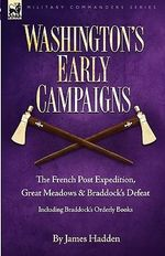 Washington's Early Campaigns : the French Post Expedition, Great Meadows and Braddock's Defeat-including Braddock's Orderly Books - James Hadden