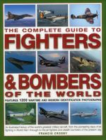 The Complete Guide to Fighters & Bombers of The World - Francis Crosby