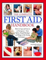 The Complete First Aid Handbook : How to Cope and Care in an Emergency - from Splints, Simple Bandages and Slings to Life-Saving Techniques - Dr Pippa Keech