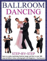 Ballroom dancing step-by-step : Learn to waltz, quickstep, foxtrot, tango and jive in over 400 easy-to-follow photographs and diagrams - Paul Bottomer