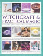 The Complete Illustrated Encyclopedia Of Witchcraft & Practical Magic : A Visual Guide to the History and Practice of Magic Throughout the Ages - Susan Greenwood