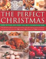 The Perfect Christmas : How to Plan and Enjoy the Best Celebration Ever - Carolyn Bell