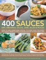 400 Sauces : Dips, Dressings, Salsas, Jams, Jellies and Pickles - Christine Atkinson