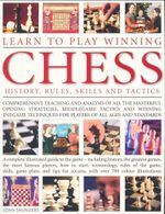 Learn to Play Winning Chess : History, Rules, Skills and Tactics - John Saunders