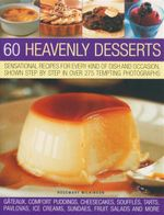 60 Heavenly Desserts : Sensational Recipes Forevery Kind of Dish and Occasion, Shown Step By Step in Over 275 Tempting Photographs