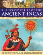 The Everyday Life Of The Ancient Incas : Art - Architecture - Religion  -Everyday Life - Culture - Dr David M Jones