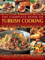 The Complete Book of Turkish Cooking : All the Ingredients, Techniques and Traditions of an Ancient Cuisine - Ghillie Basan
