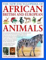 The New Encyclopedia of African, British and European Animals - Tom Jackson