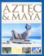 The Complete Illustrated History of the Aztec & Maya - Charles Phillips