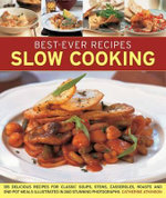 Best Ever Slow Cooking : 135 Delicious Recipes for Classic Soups, Stews, Casseroles, Roasts and One-Pot Meals Illustrated in 260 Stunning Photographs - Catherine Atkinson