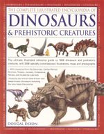 The Complete Illustrated Encyclopedia of Dinosaurs & Prehistoric Creatures - Dougal Dixon