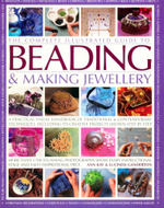 Complete Illustrated Guide To Beading And Making Jewellery : A Practical Visual Handbook of Traditional & Contemporary Techniques, Including 175 Creative Projects Shown Step By Step - Ann Kay