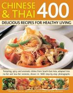 400 Chinese & Thai Delicious Recipes for Healthy Living : Tempting, Spicy and Aromatic Dishes from Sout-East Asia, Adapted into No-fat and Low-fat Versions, Shown in 1600 Step-by-step Photographs - Jane Bamforth