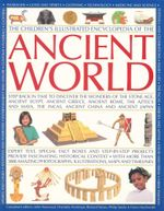 The Childrens Illustrated Encyclopedia of The Ancient World : Step Back in Time to Discover the Wonders of the Stone Age, Ancient Egypt, Ancient Greece, Ancient Rome, The Aztecs and Maya, The Incas, Ancient China and Ancient Japan - John Haywood