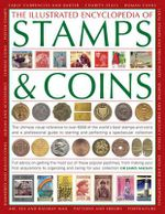 The Illustrated Encyclopedia of Stamps & Coins : The Ultimate Visual Reference to Over 6000 of the World's Best Stamps and Coins and a Professional Guide to Starting and Perfecting a Spectacular Collection - James Mackay