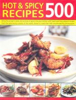 Hot & Spicy 500 Recipes : Bring the pungent tastes and aromas of spices into your kitchen with heart-warming, piquant recipes from the spice-loving cuisines of the world, shown in more than 500 mouthwatering photographs