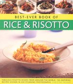 Best-Ever Book of Rice & Risotto : Fabulous Risotto Dishes From Around the World : 150 Inspiring Recipes Shown in 220 Stunning Photographs - Christine Ingram