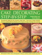 Cake Decorating Step-by-Step : Sensational cakes for any occasion made easy - from how to bake fantastic bases to creating fabulous finishes with all types of icings, frostings and coverings - Angela Nilsen
