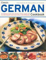 Classic German Cookbook : 70 traditional recipes from Germany, Austria, Hungary and the Czech Republic, shown step by step in 300 photographs - Lesley Chamberlain