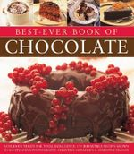 Best-Ever Book of Chocolate : Luxurious Treats for Total Indulgence : 135 Irresistible Recipes Shown in 260 Stunning Photographs - Christine McFadden