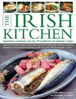 The Irish Kitchen : Ingredients, Techniques and Over 70 Traditional and Authentic Recipes - Biddy White Lennon
