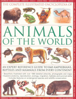Complete Illustrated Encyclopedia of Animals of the World : An Expert Reference Guide to 840 Amphians, Reptiles and Mammals From Every Continent - Tom Jackson