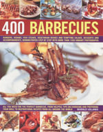 400 Barbecues : All You Need for the Perfect Barbecue, From Helpful Tips on Choosing and Preparing Your Grill To Inspirational Recipes From All Around the World
