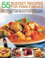 55 Budget Recipes for Family Meals : Delicious, Nutritious and Economical Dishes Shown Step By Step in 280 Fabulous Colour Photographs - Lucy Doncaster