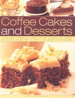 Coffee Cakes and Desserts : 70 delectable mousses, ice creams, terrines, puddings, pies, pastries and cookies, shown step by step in 210 gorgeous photographds - Catherine Atkinson