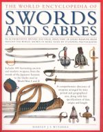 The World Encyclopedia Of Swords And Sabres - Harvey J. S. Withers