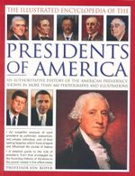 The Illustrated Encyclopedia of the Presidents of America : An Authoritative History of the American Presidency Shown in More Than 460 Photographs and Illustrations - Professor Jon Roper