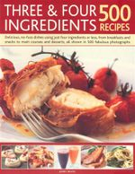 Three & Four Ingredients : 500 Recipes - Jenny White