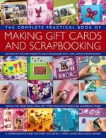 The Complete Practical Book of Making Gift Cards and Scrapbooking : 360 Easy-To-Follow Projects and Techniques with 2300 Lavish Photographs - Cheryl Owen