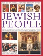 The Complete Illustrated History of the Jewish People : The Epic 4000-Year Story of the Jews, From Ancient Patriarchs and Kings Through Centuries-Long Persecution to the Growth of a Worldwide Culture - Lawrence Joffe