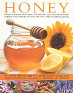 Honey : Nature's Wonder Ingredient: 100 Amazing Uses from Traditional Cures to Food and Beauty, with Tips, Hints and 40 Tempting Recipes - Jenni Fleetwood