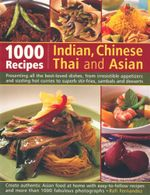 1000 Recipes : Indian, Chinese, Thai and Asian : Presenting All the Best-loved Dishes, from Irresistible Appetizers and Sizzling Hot Curries to Superb Stir-fries, Sambals and Desserts - Rafi Fernandez