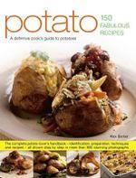 Potato - 150 Fabulous Recipes : A definitive cook's guide to potatoes - Alex Barker
