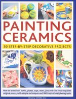 Painting Ceramics : 30 Step-by-Step Decorative Projects