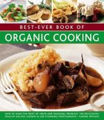 Best-Ever Book of Organic Cooking : How To Make the Most of Fresh and Seasonal Produce : 130 Deliciously Healthy Recipes Shown in 250 Stunning Photographs - Ysanne Spevack