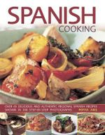 Spanish Cooking : Over 65 Delicious and Authentic Regional Spanish Recipes Shown in 300 Step-by-Step Photographs - Pepita Aris