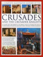 A Complete Illustrated History of the Crusades and the Crusader Knights - Charles Phillips