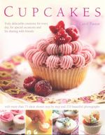 Cupcakes : Truly delectable creations for every day, for special occasions and for sharing with friends - Carol Pastor