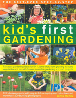 The Best-Ever Step-By-Step Kid's First Gardening : 120 fabulous projects, with easy-to-follow step-by-step instructions and more than 1200 stunning photographs - Jenny Hendy