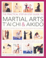 The Practical Step-by-Step Guide to Martial Arts, T'Ai Chi & Aikido - Fay Goodman