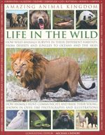 Amazing Animal Kingdom Life in the Wild : How Wild Animals Survive In The Different Habitats, From Deserts And Jungles to Oceans and the Skies