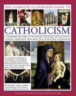The Complete Illustrated Guide to Catholicism - Mary Frances Budzik