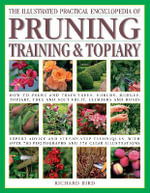 Pruning, Training and Topiary : The Illustrated Pratical Encyclopedia : How to Prune and Train Trees, Shrubs, Hedges, Topiary, Tree and Soft Fruit, Climbers ad Roses - Richard Bird