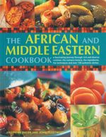 The African & Middle Eastern Cookbook : A Fascinating Journey Through Rich And Diverse Cuisines : The Culinary History, The Ingredients, The Techniques And Over 150 Authentic Dishes - Josephine Bacon
