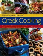 The Food and Cooking of Greece : A Classic Mediterranean Cuisine : History, Traditions, Ingredients And Over 160 Recipes - Rena Salaman