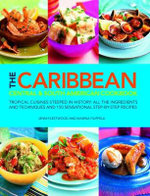 The Caribbean Central & South American Cookbook : Tropical Cuisines Steeped in History : All The Ingredients and Techniques and 150 Sensational Step-by-Step Recipes - Jenni Fleetwood